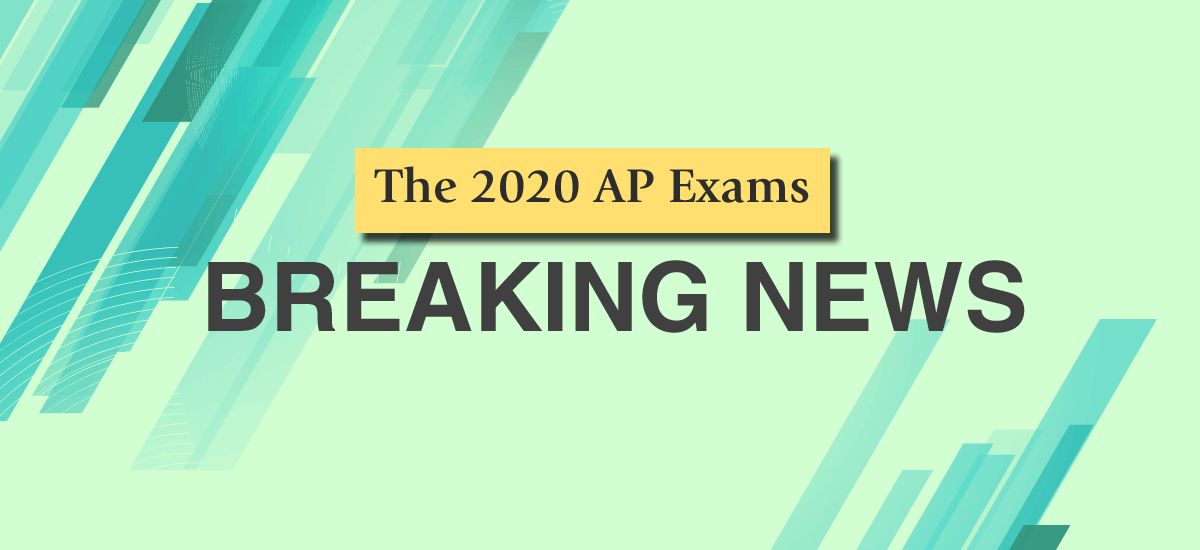 Breaking News about the 2020 Advanced Placement Exams